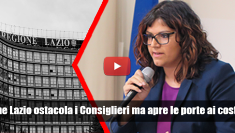 Regione Lazio ostacola i Consiglieri ma apre le porte ai costruttori